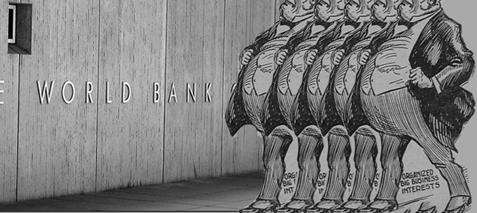 """The World Bank's """"new"""" approach to development: Corporate interests first"""